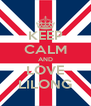 KEEP CALM AND LOVE LILONG - Personalised Poster A4 size