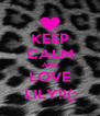 KEEP CALM AND LOVE LILY!!(: - Personalised Poster A4 size