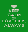 KEEP CALM AND LOVE LILY, ALWAYS - Personalised Poster A4 size