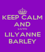 KEEP CALM AND LOVE LILYANNE BARLEY - Personalised Poster A4 size