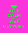 KEEP CALM AND LOVE  LILYPOPS  - Personalised Poster A4 size
