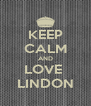 KEEP CALM AND LOVE  LINDON - Personalised Poster A4 size