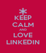 KEEP CALM AND LOVE LINKEDIN - Personalised Poster A4 size