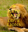 KEEP CALM AND LOVE LIONS - Personalised Poster A4 size