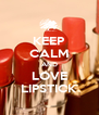 KEEP CALM AND LOVE LIPSTICK - Personalised Poster A4 size
