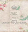KEEP CALM AND LOVE LISTEN YOUR HEART - Personalised Poster A4 size