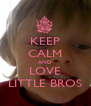 KEEP CALM AND LOVE LITTLE BROS - Personalised Poster A4 size