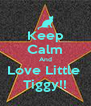 Keep Calm And Love Little  Tiggy!! - Personalised Poster A4 size