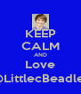 KEEP CALM AND Love @LittlecBeadles - Personalised Poster A4 size
