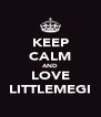 KEEP CALM AND LOVE LITTLEMEGI - Personalised Poster A4 size