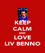 KEEP CALM AND LOVE LIV BENNO - Personalised Poster A4 size