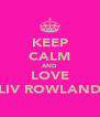 KEEP CALM AND LOVE LIV ROWLAND - Personalised Poster A4 size