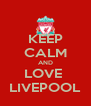 KEEP CALM AND LOVE  LIVEPOOL - Personalised Poster A4 size