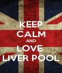 KEEP CALM AND LOVE  LIVER POOL - Personalised Poster A4 size