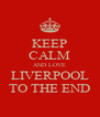 KEEP CALM AND LOVE LIVERPOOL TO THE END - Personalised Poster A4 size