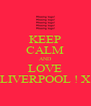 KEEP CALM AND LOVE LIVERPOOL ! X - Personalised Poster A4 size