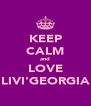 KEEP CALM and LOVE LIVI'GEORGIA - Personalised Poster A4 size