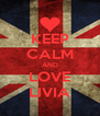 KEEP CALM AND LOVE LIVIA - Personalised Poster A4 size
