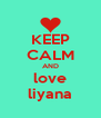 KEEP CALM AND love liyana - Personalised Poster A4 size