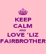 KEEP CALM AND LOVE 'LIZ FAIRBROTHER - Personalised Poster A4 size