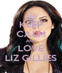 KEEP CALM AND LOVE LIZ GILLIES - Personalised Poster A4 size