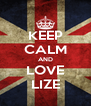 KEEP CALM AND LOVE LIZE - Personalised Poster A4 size