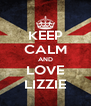 KEEP CALM AND LOVE LIZZIE - Personalised Poster A4 size
