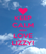 KEEP CALM AND LOVE LIZZY! - Personalised Poster A4 size