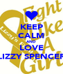 KEEP CALM AND LOVE LIZZY SPENCER - Personalised Poster A4 size