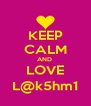 KEEP CALM AND  LOVE L@k5hm1 - Personalised Poster A4 size