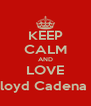 KEEP CALM AND LOVE Lloyd Cadena :) - Personalised Poster A4 size