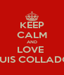 KEEP CALM AND LOVE  LLUIS COLLADOS - Personalised Poster A4 size