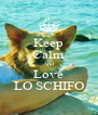 Keep Calm And Love LO SCHIFO - Personalised Poster A4 size