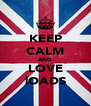 KEEP CALM AND LOVE lOADS - Personalised Poster A4 size