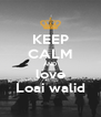 KEEP CALM AND love Loai walid - Personalised Poster A4 size