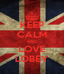 KEEP CALM AND LOVE LOBEY - Personalised Poster A4 size
