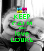 KEEP CALM AND love LOBKE - Personalised Poster A4 size