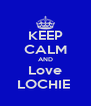 KEEP CALM AND Love LOCHIE  - Personalised Poster A4 size