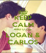 KEEP CALM AND LOVE LOGAN & CARLOS - Personalised Poster A4 size