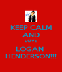 KEEP CALM AND LOVE LOGAN  HENDERSON!!! - Personalised Poster A4 size