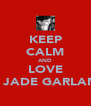 KEEP CALM AND LOVE LOIS JADE GARLAND!! - Personalised Poster A4 size