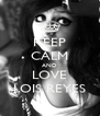 KEEP CALM AND LOVE LOIS REYES - Personalised Poster A4 size