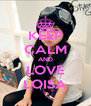 KEEP CALM AND LOVE LOISA - Personalised Poster A4 size