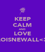KEEP CALM AND LOVE LOISNEWALL<3 - Personalised Poster A4 size