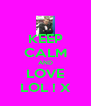 KEEP CALM AND LOVE LOL ! X - Personalised Poster A4 size