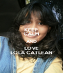 KEEP CALM AND LOVE LOLA CATLEAN - Personalised Poster A4 size