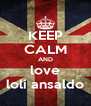 KEEP CALM AND love loli ansaldo - Personalised Poster A4 size