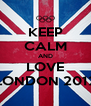 KEEP CALM AND LOVE LONDON 2012 - Personalised Poster A4 size