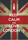 KEEP CALM AND LOVE LONDON :-)  - Personalised Poster A4 size