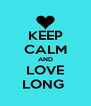 KEEP CALM AND LOVE LONG  - Personalised Poster A4 size